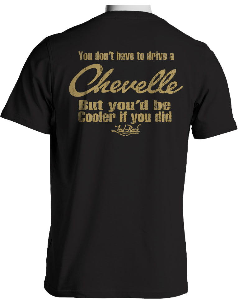 You'd Be Cooler If You Drove A Chevelle T-Shirt