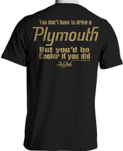 You'd Be Cooler If You Drove A Plymouth T-Shirt