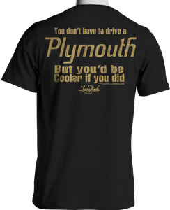 You Be Cooler If You Drove A Plymouth T-Shirt
