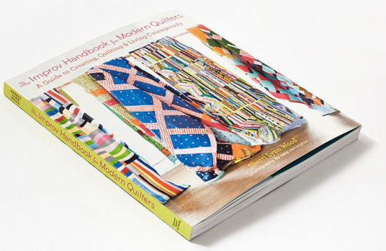 The Improv Handbook for Modern Quilters : A Guide to Creating, Quilting, + Living Courageously