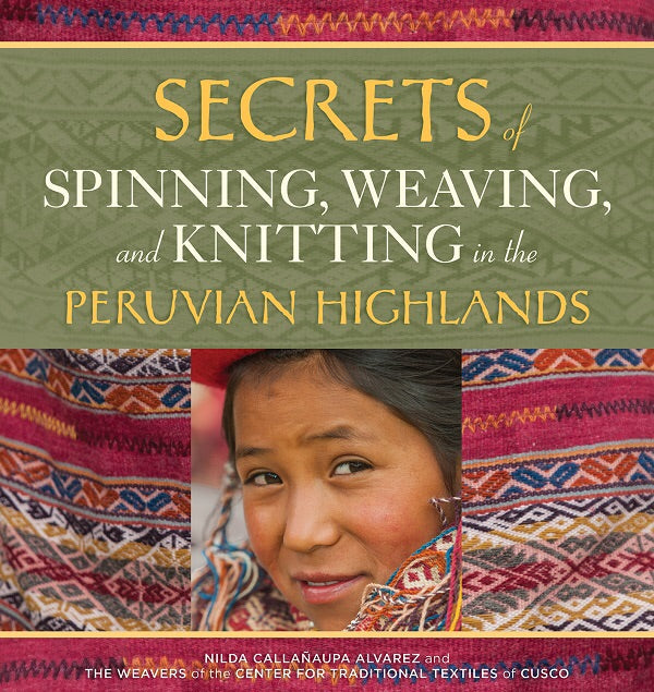 Secrets of Spinning, Weaving, and Knitting in the Peruvian Highlands