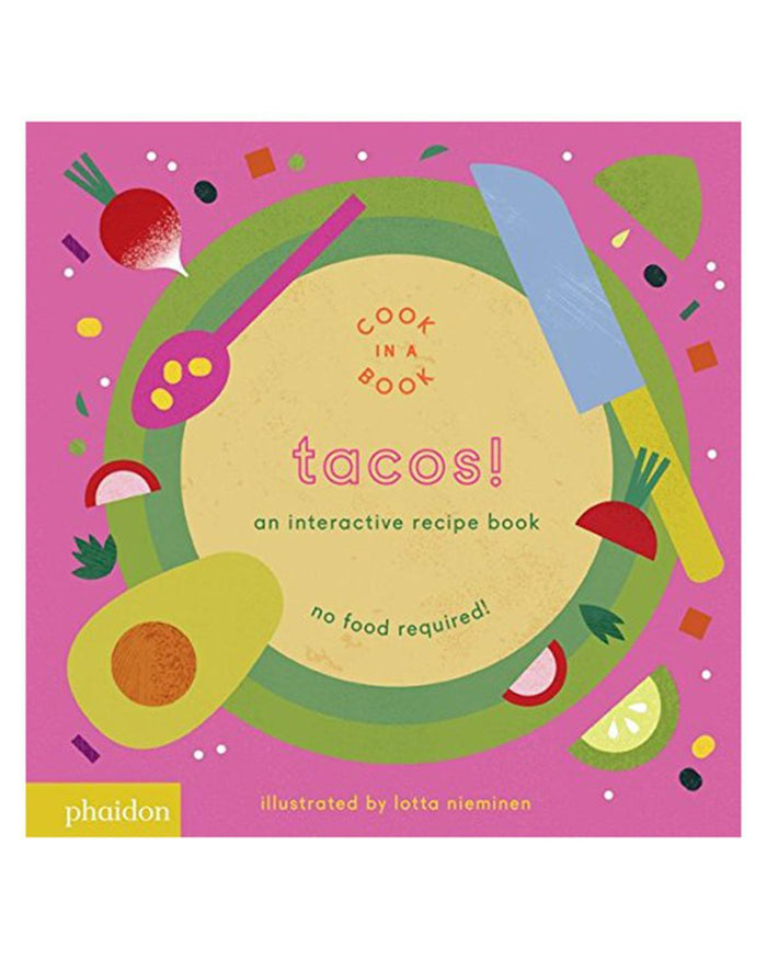 Little phaidon play Tacos!: An Interactive Recipe Book