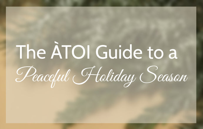 The ÀTOI Guide to a Peaceful Holiday Season