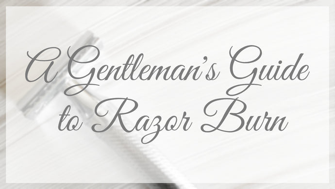 A Gentleman's Guide to Razor Burn