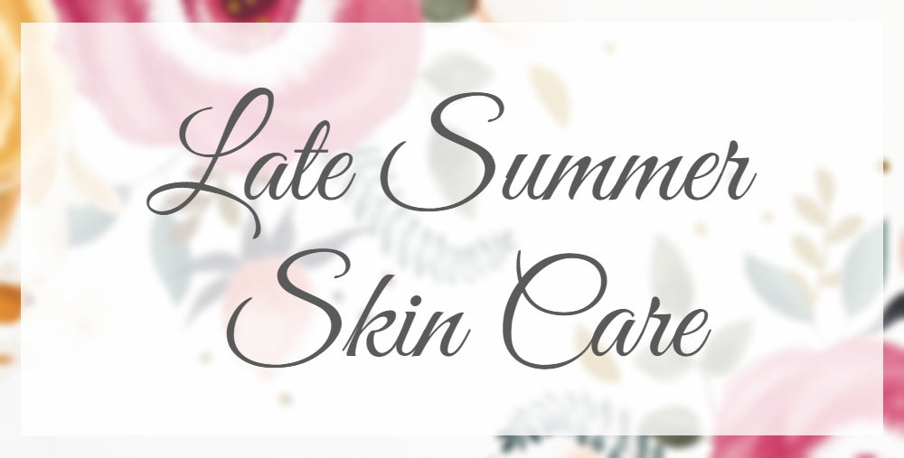 Late Summer Skin Care