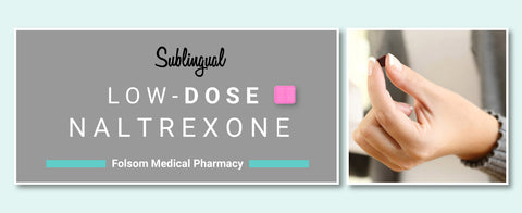 Low Dose Naltrexone is quickly absorbed as a troche (buccal route) and can be compounded to your taste at Folsom Medical Pharmacy