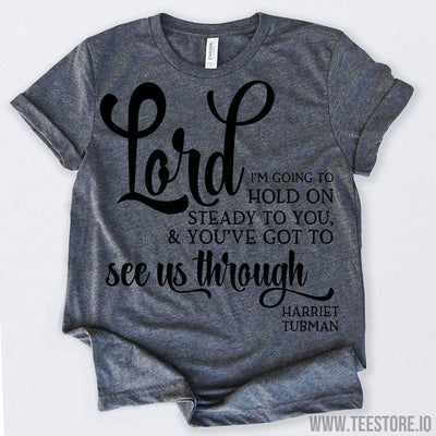 www.teestore.io-Black History Month Lord I'm Going To Hold On Steady To You And You've Got To See Us Through Tshirt Funny Sarcastic Humor Comical Tee | TeeStore.io
