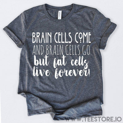 www.teestore.io-Brain Cells Come And Brain Cells Go Tshirt Funny Sarcastic Humor Comical Tee | TeeStore.io