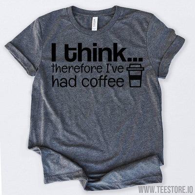 www.teestore.io-Coffee T Shirt I Think Therefore I've Had Coffee Lovers Gift Tshirt Funny Sarcastic Humor Comical Tee | TeeStore.io
