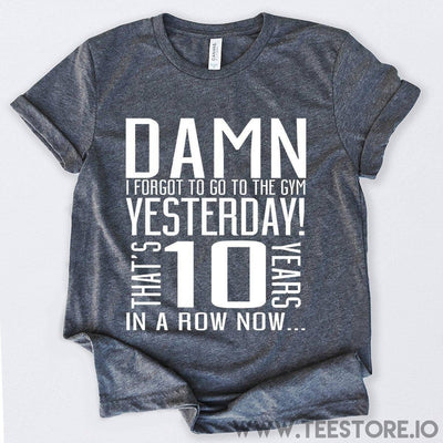 www.teestore.io-Damn I Forgot To Go To The Gym Yesterday Tshirt Funny Sarcastic Humor Comical Tee | TeeStore.io