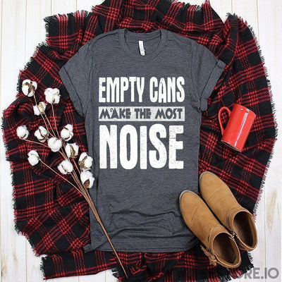 www.teestore.io-Empty Cans Make The Most Noise Tshirt Funny Sarcastic Humor Comical Tee | TeeStore.io
