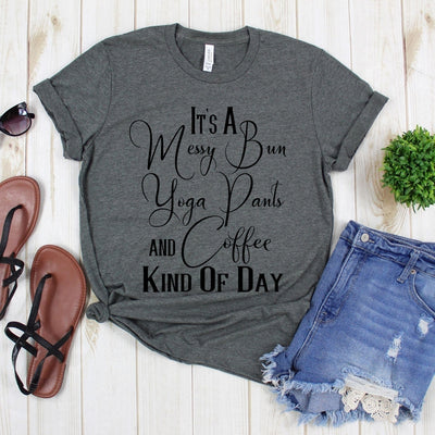 www.teestore.io-Funny Shirt For Mom - It's A Messy Bun Yoga Pants And Coffee King Of The Day Tee Shirt - Messy Bun Tshirt - Yoga Tee Tshirt Funny Sarcastic Humor Comical Tee | TeeStore.io