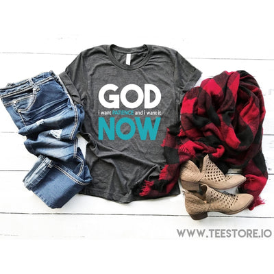 www.teestore.io-God I want Patience and I want it Now Tshirt Funny Sarcastic Humor Comical Tee | TeeStore.io