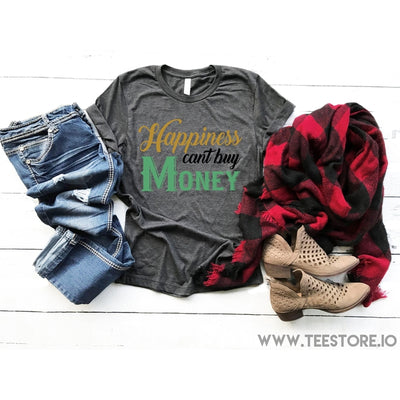 www.teestore.io-Happiness Cant Buy Money Tshirt Funny Sarcastic Humor Comical Tee | TeeStore.io