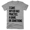www.teestore.io-I Can't My Kid Has Practice A Game or Something