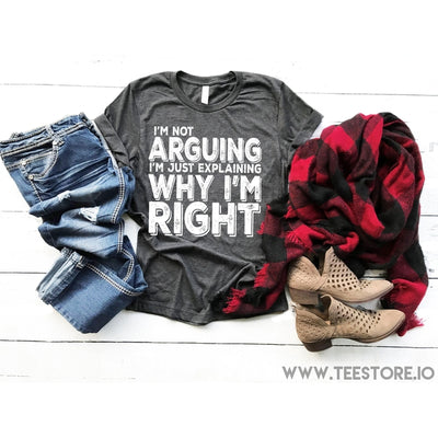 www.teestore.io-Im Not Arguing Im Just Explaining Why Im Right Tshirt Funny Sarcastic Humor Comical Tee | TeeStore.io