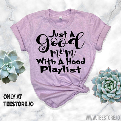 www.teestore.io-Just A Good Mom With Hood Playlist Tshirt Funny Sarcastic Humor Comical Tee | TeeStore.io