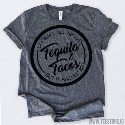 www.teestore.io-Life Isn't All About Tequila And Tacos But It Should Be Tshirt Funny Sarcastic Humor Comical Tee | TeeStore.io