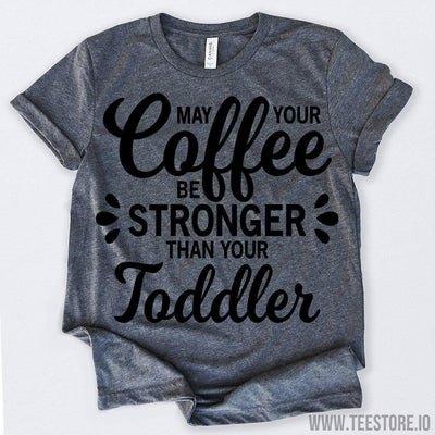 www.teestore.io-May Your Coffee Be Stronger Than Your Toddler 2 Tshirt Funny Sarcastic Humor Comical Tee | TeeStore.io
