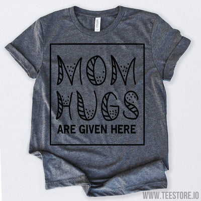 www.teestore.io-Mom Hugs Are Given Here Tshirt Funny Sarcastic Humor Comical Tee | TeeStore.io