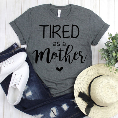 wwwteestoreio-Momlife Shirt - Mom Shirts - Tired As A Mother - Mom Life Shirt - Shirts for Moms - Mothers Day Gift - Trendy Mom T-Shirts - Shirts for Moms