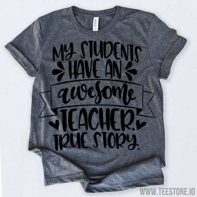 www.teestore.io-My Students Have An Awesome Teacher True Story Tshirt Funny Sarcastic Humor Comical Tee | TeeStore.io