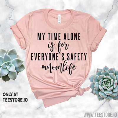 www.teestore.io-My Time Alone is for Everyone's Safety Momlife Tshirt Funny Sarcastic Humor Comical Tee | TeeStore.io