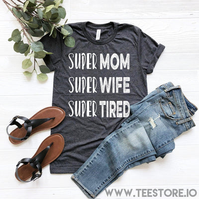 www.teestore.io-Super Mom Super Wife Super Tired Tshirt Funny Sarcastic Humor Comical Tee | TeeStore.io