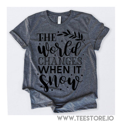 www.teestore.io-The World Changes When It Snow Tshirt Funny Sarcastic Humor Comical Tee | TeeStore.io