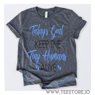 www.teestore.io-Today's Goal Keep The Tiny Humans Alive Tshirt Funny Sarcastic Humor Comical Tee | TeeStore.io