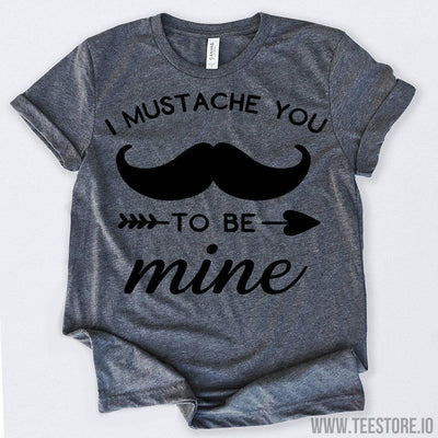 www.teestore.io-Valentines Day Shirt I Mustache You To Be Mine Tshirt Funny Sarcastic Humor Comical Tee | TeeStore.io