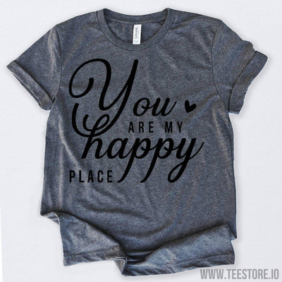www.teestore.io-Valentines Day Shirt You Are My Happy Place Tshirt Funny Sarcastic Humor Comical Tee | TeeStore.io