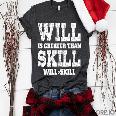 www.teestore.io-Will Is Greater Than Skill Tshirt Funny Sarcastic Humor Comical Tee | TeeStore.io