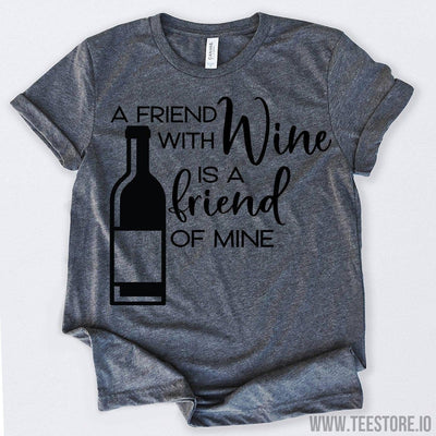 www.teestore.io-Wine Gifts A Friend With Wine Is A Friend Of Mine Tshirt Funny Sarcastic Humor Comical Tee | TeeStore.io