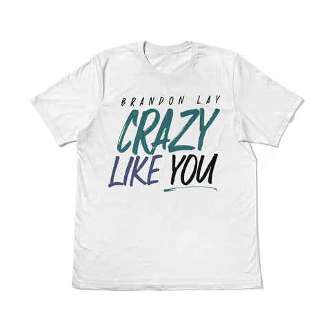 Crazy Like You White T-Shirt