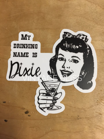 My Drinking Name is Dixie Die Cut Sticker