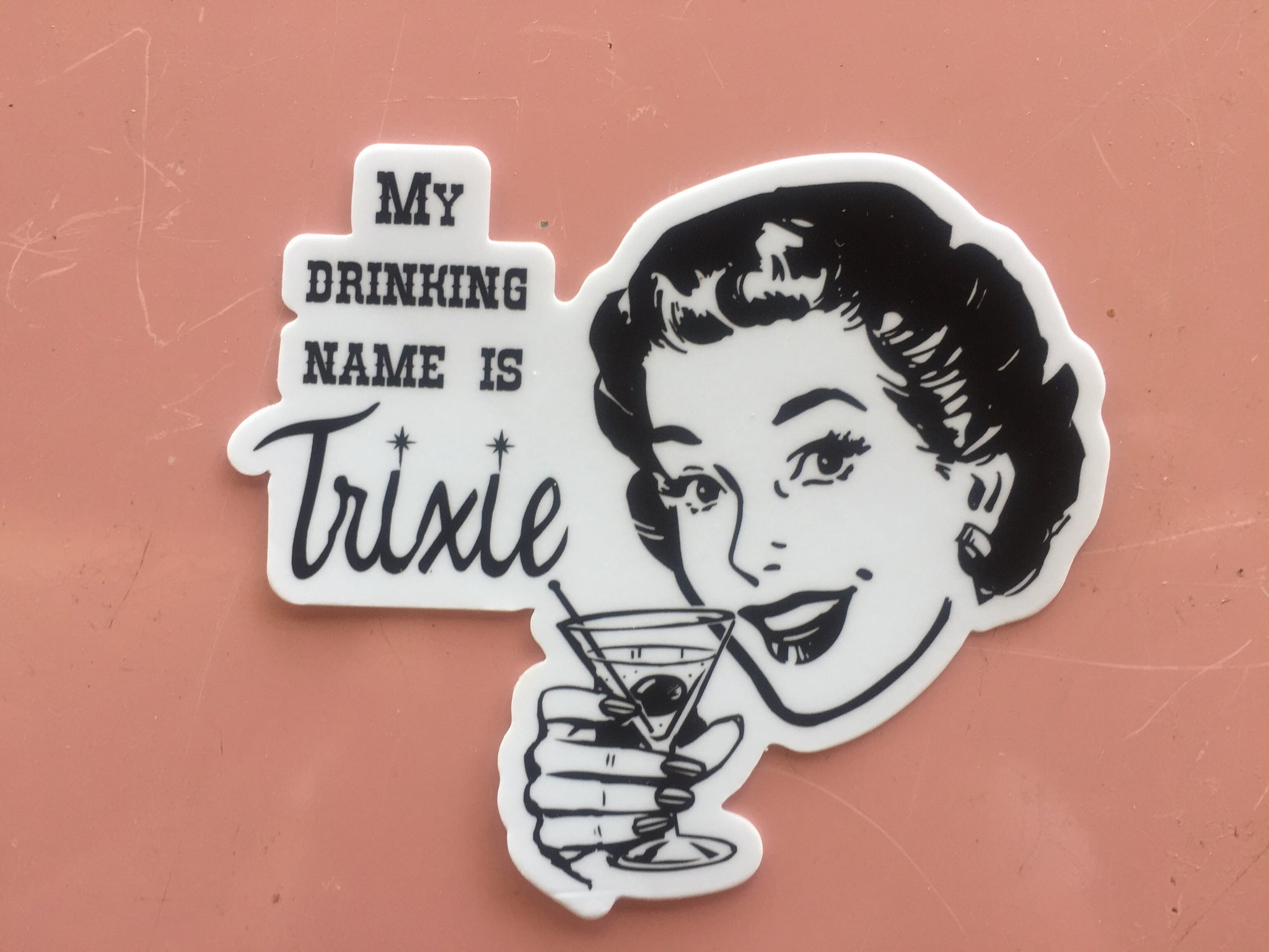 My Drinking Name is Trixie Die Cut Sticker
