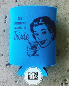 My Drinking Name is Trixie Can Coolie