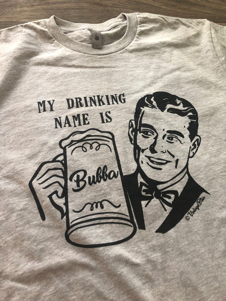 My Drinking Name is Bubba MENS T-shirt