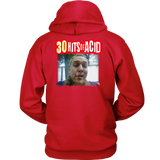 30 hits of ACID - Hoodie( Many colors and sizes ) V1 promo