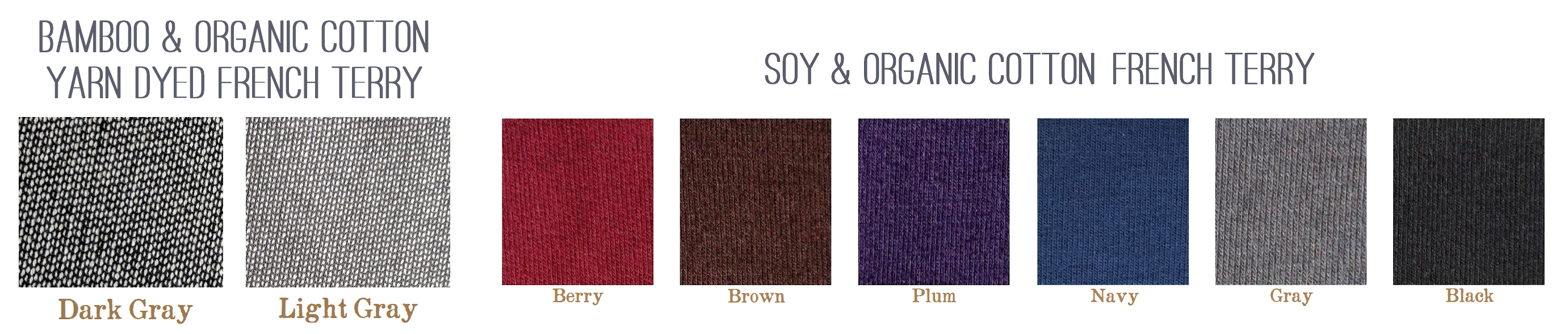 French Terry comes in Yarn Dyed Dark Gray and Light Gray, and Solid Berry, Brown, Plum, Navy, Gray, and Black