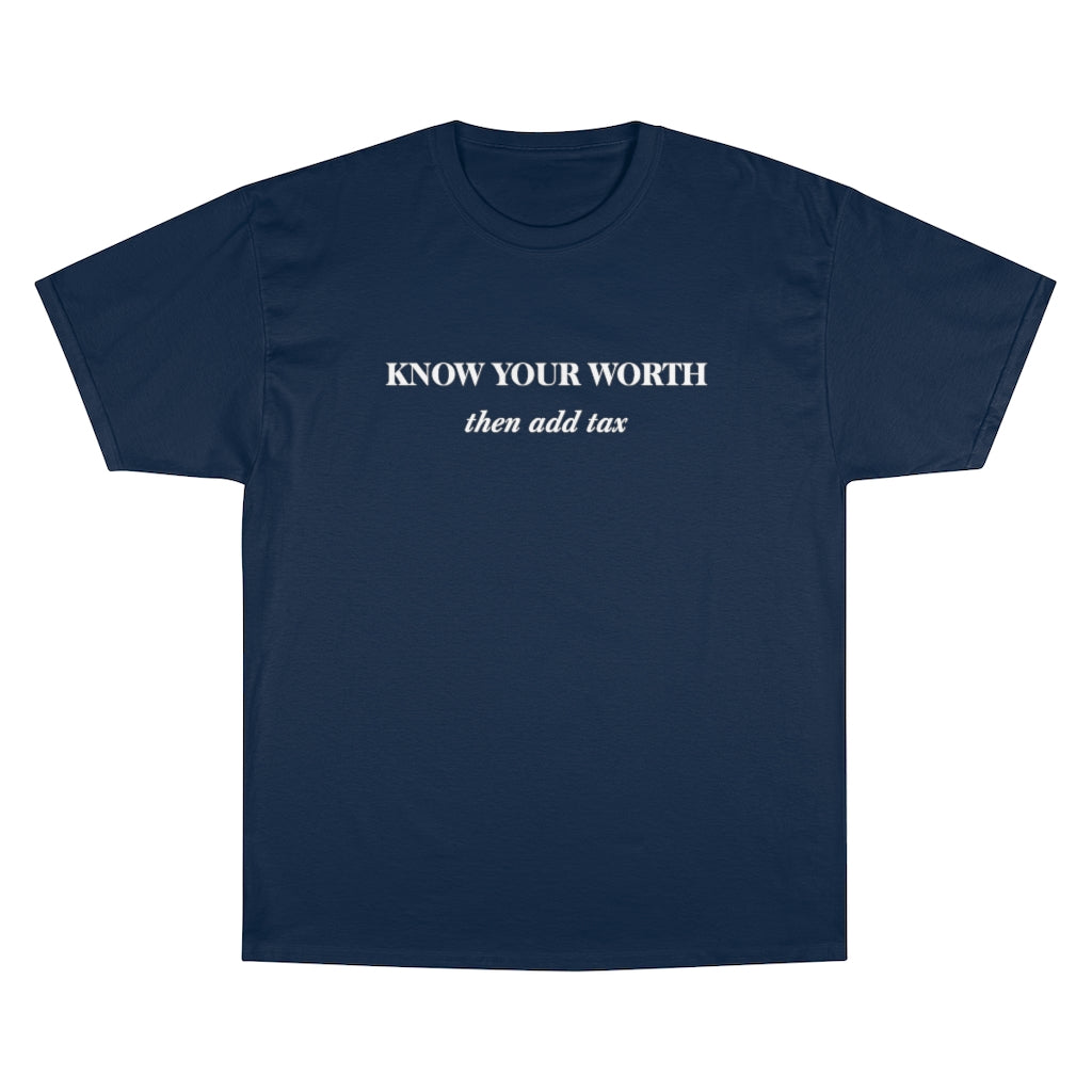 Know Your Worth then add tax Champion T-Shirt