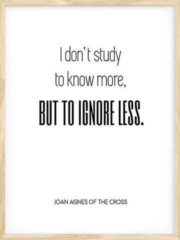 I-don't-Study-to-know-more-but-to-ignore-less-Quote-Poster
