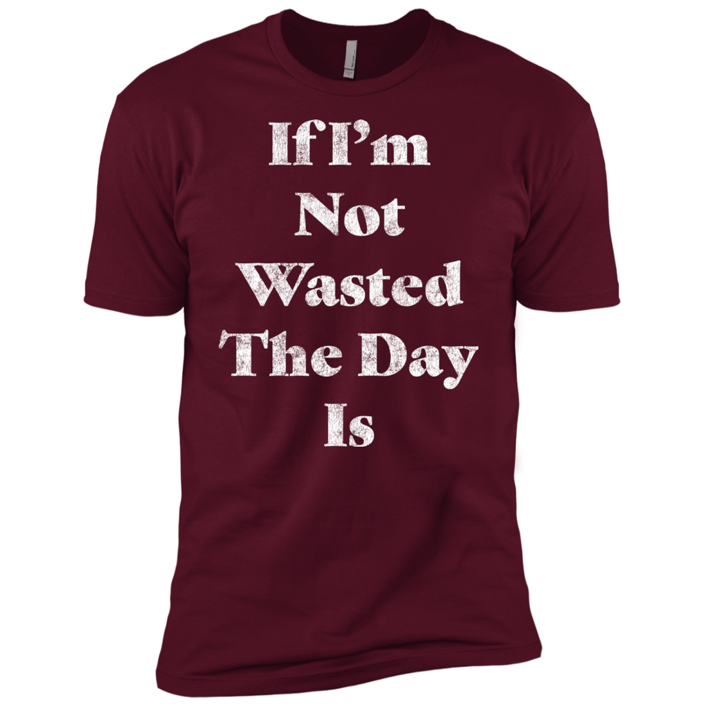 If I'm Not Wasted The Day Is Premium Short Sleeve T-Shirt