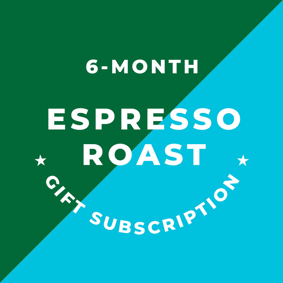 6-Month Espresso Roast Gift Subscription