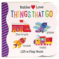 Babies Love Things That Go Lift-a-Flap Board Book