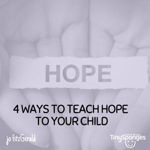 4 ESSENTIALS FOR ENCOURAGING HOPE IN YOUR CHILD