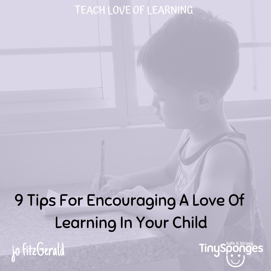 9 TIPS FOR FOSTERING LOVE OF LEARNING IN YOUR CHILD