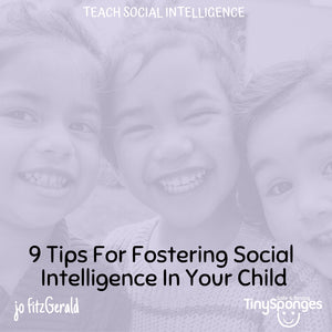 9 TIPS FOR FOSTERING SOCIAL INTELLIGENCE IN YOUR CHILD