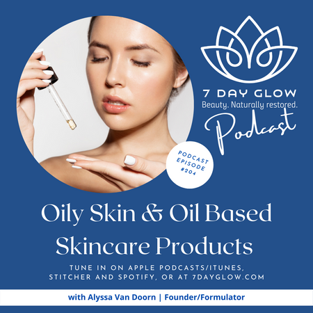 Oily Skin and Oil Based Skincare Products, Episode 204